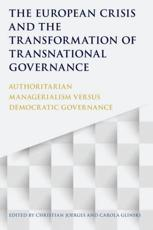 The European Crisis and the Transformation of Transnational Governance: Authoritarian Managerialism versus Democratic Governance