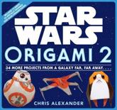 Star Wars Origami 2: 34 More Projects from a Galaxy Far, Far Away. .
