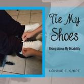 Tie My Shoes: Rising Above My Disability