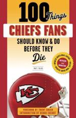 100 Things Chiefs Fans Should Know & Do Before They Die