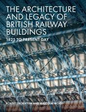 The Architecture and Legacy of British Railway Buildings