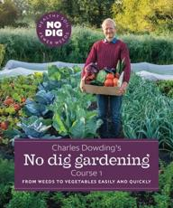 Charles Dowding's No Dig Gardening, Course 1